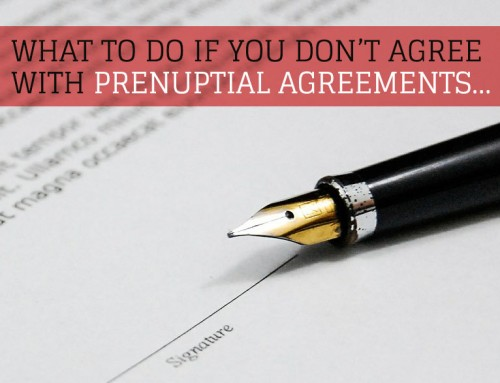 What to do if you don't agree with prenuptial agreements